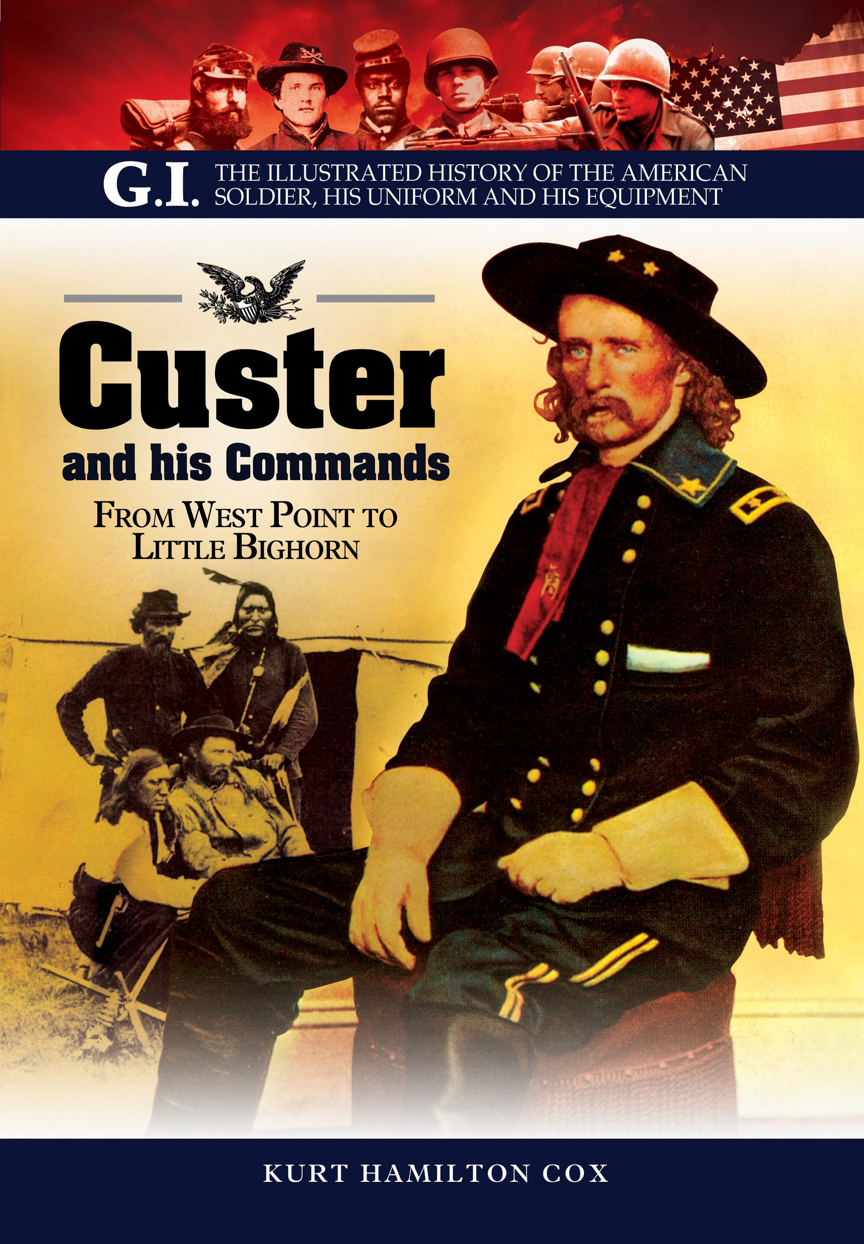 Download Custer and His Commands: From West Point to Little Bighorn (G.I. The Illustrated History of the American Soldier, His Uniform and his Equipment) ebook
