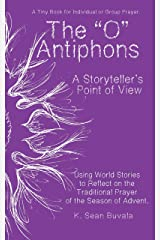 O Antiphons: A Storyteller's Point of View: World Stories to Reflect on the Traditional Prayer of the Advent Season