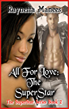 All For Love: The SuperStar (The SuperStar Series Book 2)