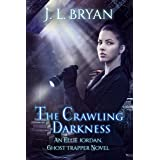 The Crawling Darkness (Ellie Jordan, Ghost Trapper Book 3)