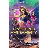 Fractured Prophecy: A Sword and Planet Adventure (A Fantastic Space Adventure Series With Strong Female Characters Book 4)