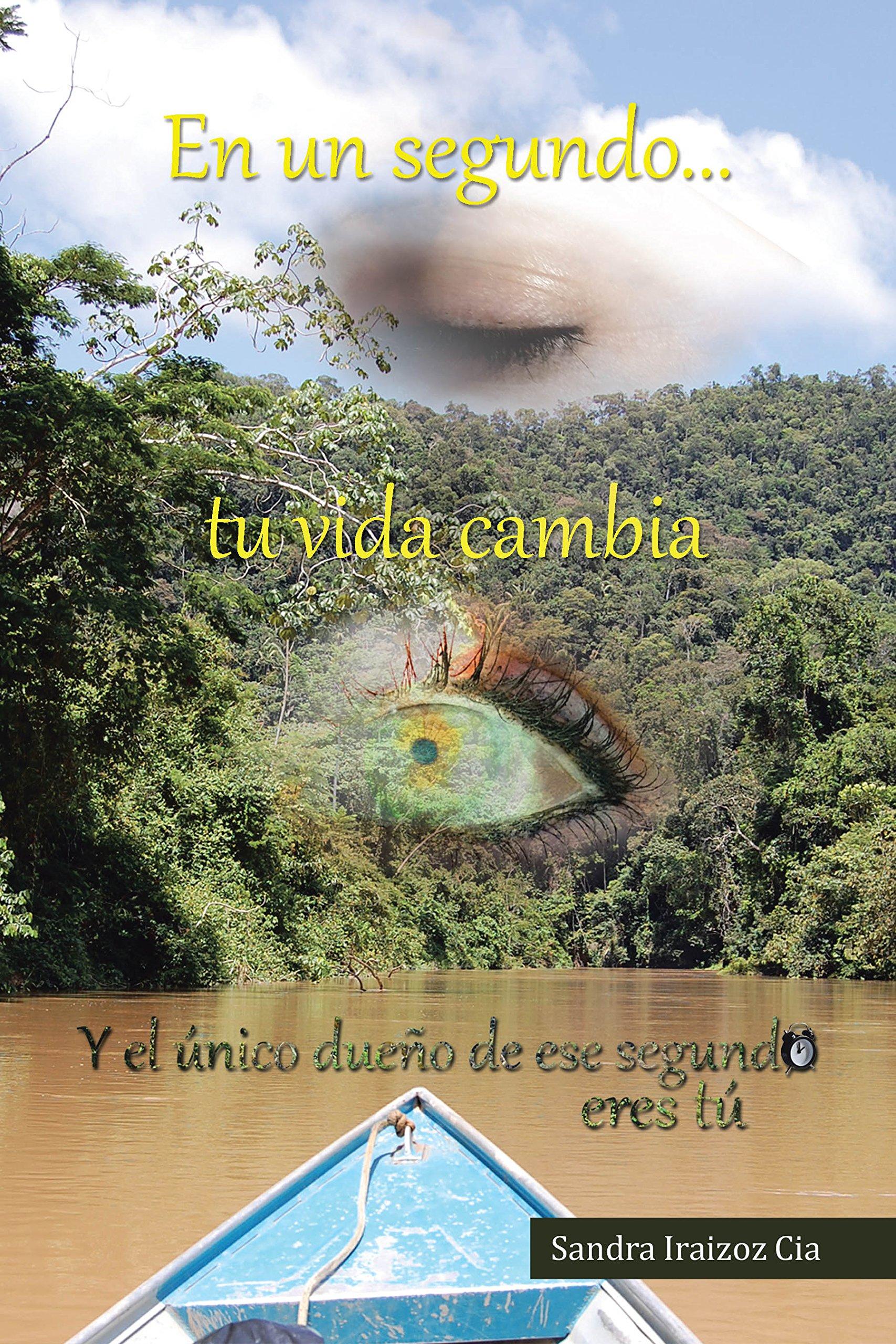 En un segundo tu vida cambia (Spanish Edition): Sandra Iraizoz Cia: 9788491121510: Amazon.com: Books