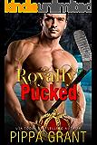 Royally Pucked: A Royal / Hockey / Accidental Pregnancy Romantic Comedy