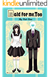 Maid for Me, Too: (Maid for Me Book 2)