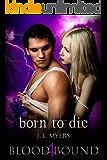 Born To Die: A Vampire Paranormal Romance (Blood Bound Series Book 4)