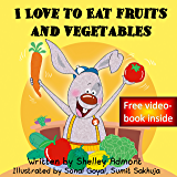 I Love to Eat Fruits and Vegetables (I Love to...Bedtime stories children's books collection Book 3)
