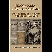 Juan María Ravelo Asencio: De lo ilustre, de la cultura y de Santiago de Cuba (Spanish Edition)