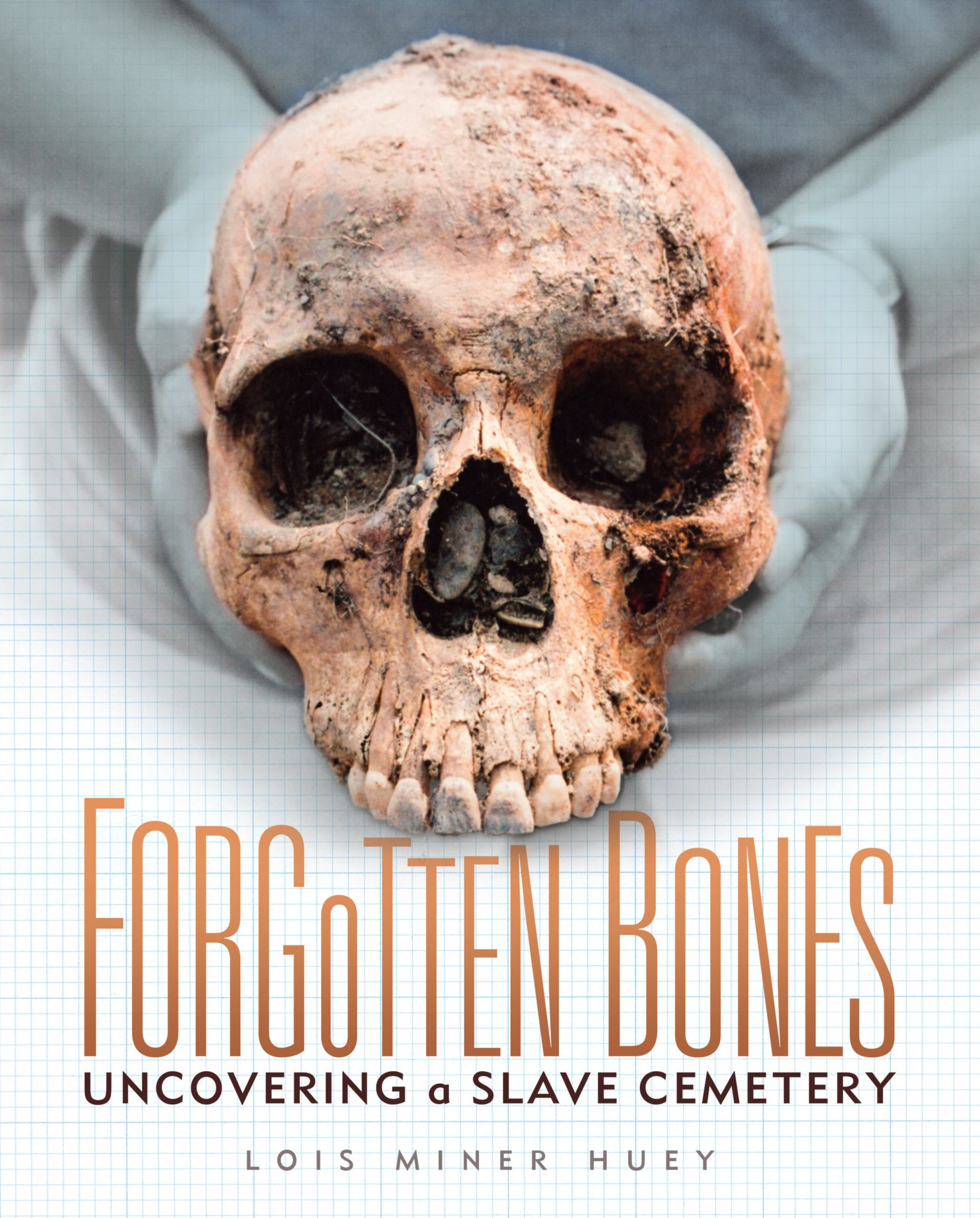Forgotten Bones: Uncovering a Slave Cemetery (Nonfiction - Grades 4-8) by Millbrook Pr Trade