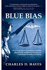 Blue Bias: An Ex-Cop Turned Philosopher Examines the Learning and Resolve Necessary to End Hidden Prejudice in Policing Kindle Edition
