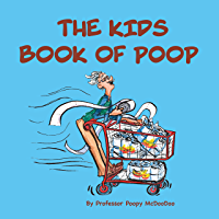 The Kids Book of Poop: A Funny Read Aloud Picture Book for Kids of All Ages about Poop and Pooping