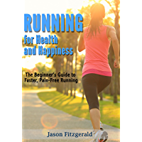 Running for Health and Happiness: The Beginner's Guide to Faster, Pain-Free Running (English Edition)