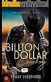 Billion Dollar Cowboy - A Billionaire Romance (English Edition)