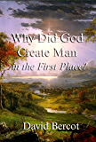 Why Did God Create Man in the First Place?