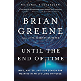 Until the End of Time: Mind, Matter, and Our Search for Meaning in an Evolving Universe