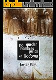 No quedan hombres justos en Sodoma (Spanish Edition)