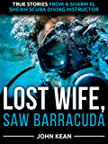 Lost Wife, Saw Barracuda: True Stories from a Sharm El Sheikh Scuba Diving Instructor