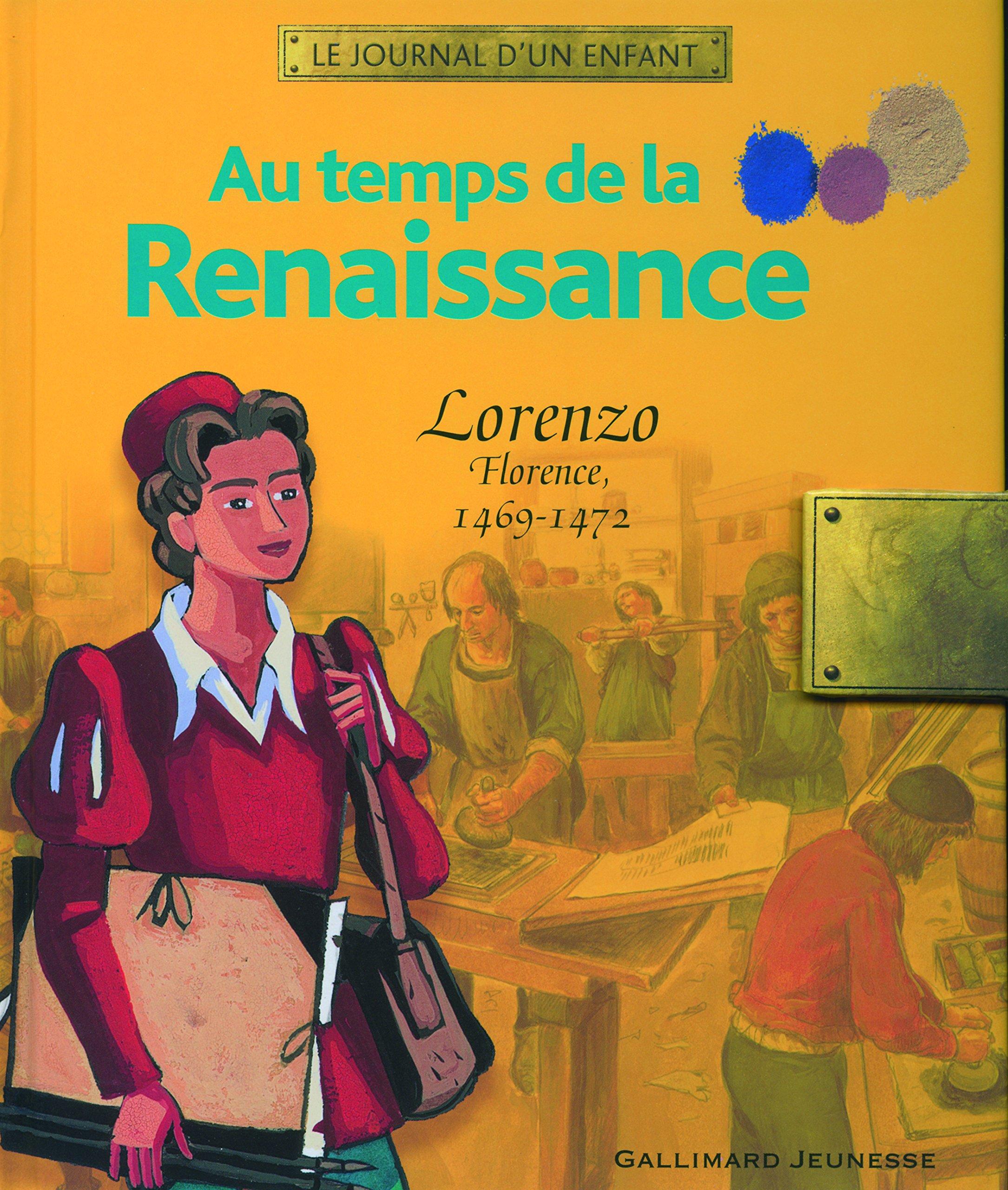 Au temps de la Renaissance: Lorenzo, Florence, 1469-1472 Album – 9 novembre 2006 Karine Safa Michaël Welply Marcelino Truong Gallimard Jeunesse