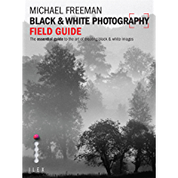 Black & White Photography Field Guide: The Art of Creating Digital Monochrome book cover