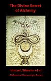 The Divine Secret of Alchemy (Alchemical Manuscripts Book 19)