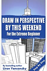 Draw In Perspective By This Weekend: For the Extreme Beginner Kindle Edition