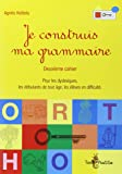 Je construis ma grammaire : Deuxième cahier, pour les dyslexiques, les débutants de tout âge, les élèves en difficulté