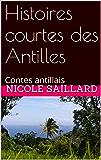Histoires courtes des Antilles: Contes  antillais