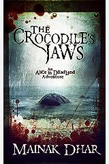 The Crocodile's Jaws: An Alice in Deadland Adventure (Alice, No.7) Kindle Edition