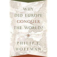 Why Did Europe Conquer the World? (The Princeton Economic History of the Western World Book 68) (English Edition)