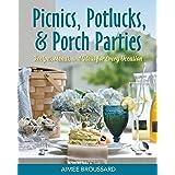 Picnics, Potlucks, & Porch Parties: Recipes, Menus, and Ideas for Every Occasion