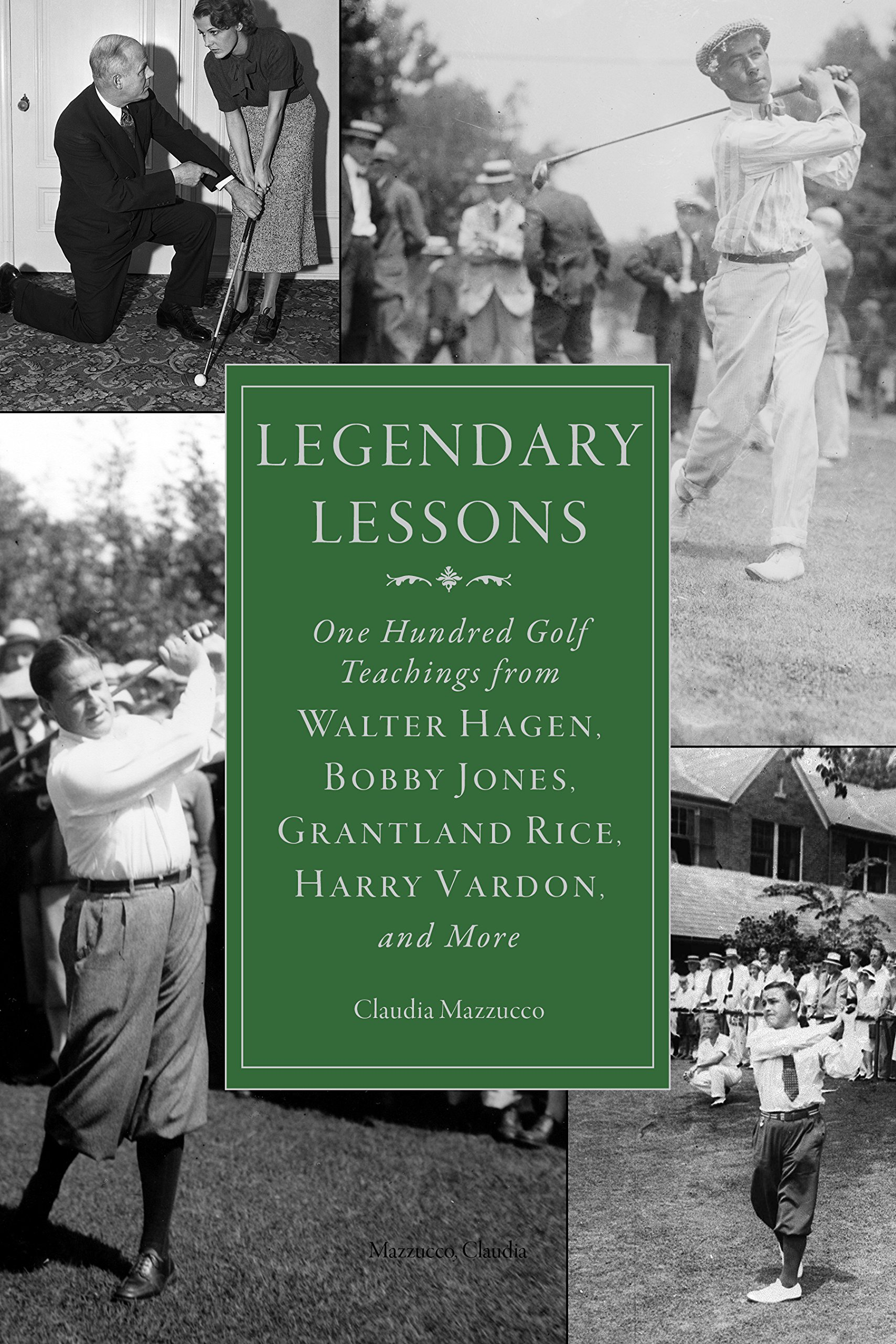 Legendary Lessons: More Than One Hundred Golf Teachings from Walter Hagen, Bobby Jones, Grantland Rice, Harry Vardon, and More ebook