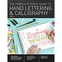 The Complete Photo Guide to Hand Lettering and Calligraphy: The Essential Reference for Novice and Expert Letterers and Calligraphers