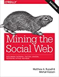 Mining the Social Web, 3e: Data Mining Facebook, Twitter, Linkedin, Instagram, Github, and More