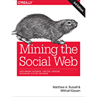Mining the Social Web: Data Mining Facebook, Twitter, LinkedIn, Instagram, GitHub, and More
