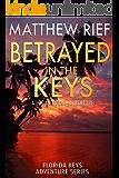 Betrayed in the Keys: A Logan Dodge Adventure (Florida Keys Adventure Series Book 4)