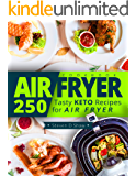 Air Fryer Cookbook: 250 Tasty Keto Recipes for Air Fryer