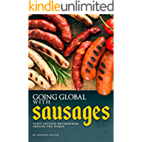 GOING GLOBAL WITH SAUSAGES: Tasty Sausage Recipes from Around the World