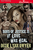 Sons of Justice 11: If Love Was Real (Siren Publishing LoveXtreme Forever)