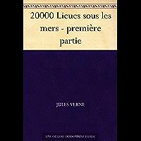20000 Lieues sous les mers - première partie (French Edition)