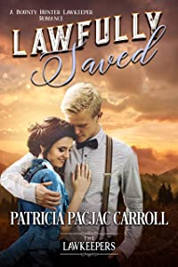 Lawfully Saved: Inspirational Christian Historical (A Bounty Hunter Lawkeeper Romance)