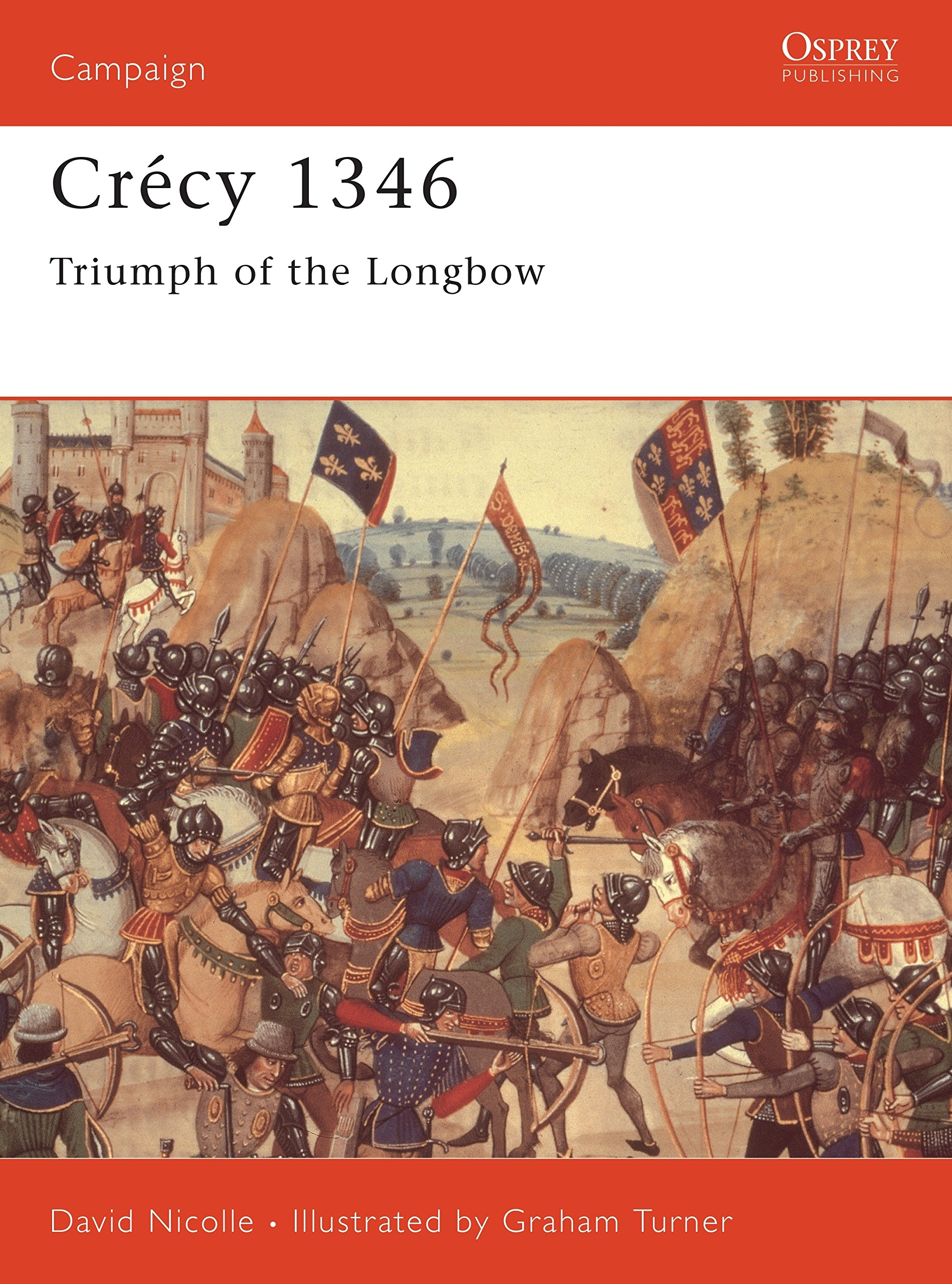 Amazon.com: Crécy 1346: Triumph of the longbow (Campaign) (9781855329669):  David Nicolle, Graham Turner: Books