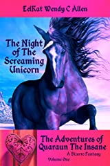 The Night of The Screaming Unicorn: A Bizarro Fantasy (The Adventures of Quaraun The Insane Book 1) Kindle Edition