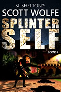 Splinter Self (Scott Wolfe Series Book 7)