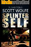 Splinter Self (Scott Wolfe Series Book 7)