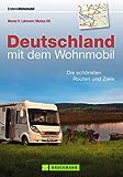 Wohnmobilführer - Deutschland mit dem Wohnmobil: Die schönsten Touren, Routen und Ziele in einem Reiseführer Band. Inklusive der besten Campingplätze und Wohnmobil Stellplätze
