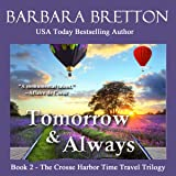 Tomorrow and Always: The Crosse Harbor Time Travel Trilogy