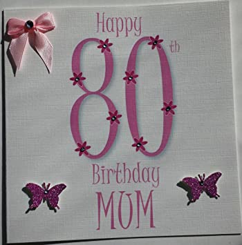 Happy Birthday Card Happy 80th Birthday Mum Handmade Card