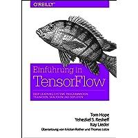 Einführung in TensorFlow: Deep-Learning-Systeme programmieren, trainieren, skalieren und deployen