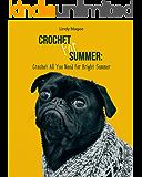 Crochet For Summer: Crochet All You Need For Bright Summer: (Summer Crochet Projects) (Crochet Patterns For Beginners)