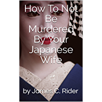 How To Not Be Murdered By Your Japanese Wife (English Edition)
