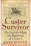 Custer Survivor: The End of the Myth, the Beginning of the Legend